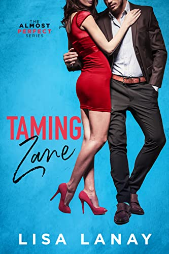 Taming Zane (Almost Perfect Series Book 2) Lisa Lanay