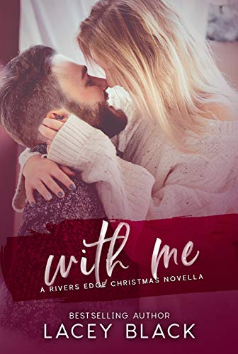 With Me: A Rivers Edge Christmas Novella Lacey Black