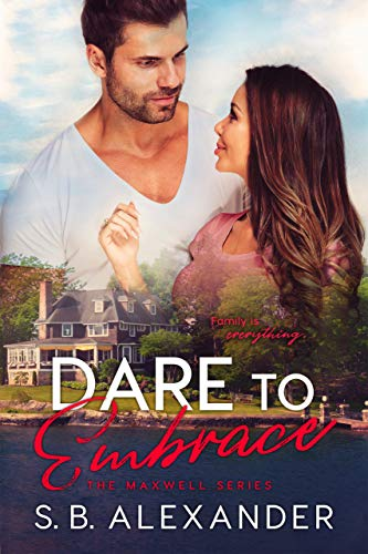 Dare to Embrace (The Maxwell Series Book 7) S.B. Alexander