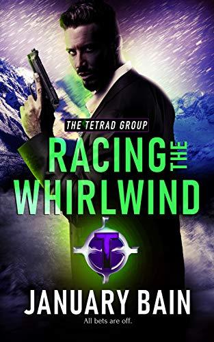 Racing the Whirlwind (The Tetrad Group Book 3)  January Bain