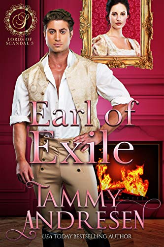 Earl of Exile: Regency Romance (Lords of Scandal Book 3) Tammy Andresen