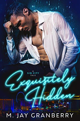 Exquisitely Hidden: A Sin City Tale M. Jay Granberry
