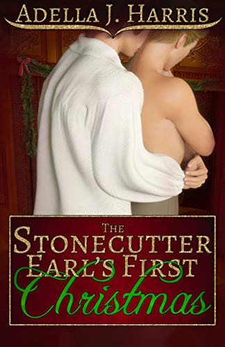 The Stonecutter Earl's First Christmas Adella J. Harris