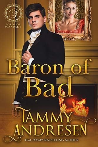 Baron of Bad: Regency Romance (Lords of Scandal Book 5)  Tammy Andresen
