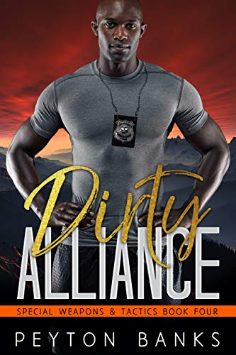 Dirty Alliance (Special Weapons & Tactics Book 4)  Peyton Banks