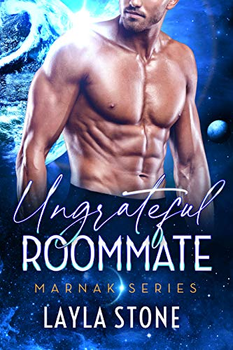 Ungrateful Roommate: A Sci-fi Romance (Marnak Series Book 3) Layla Stone