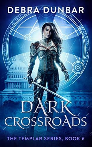 Dark Crossroads (The Templar Book 6)  Debra Dunbar