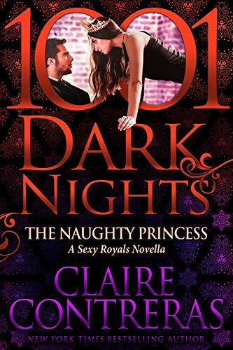 The Naughty Princess: A Sexy Royals Novella  Claire Contreras
