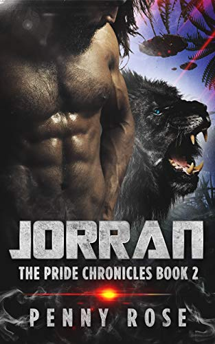 Jorran: The Pride Chronicles Book 2: A SciFi Shifter Romance  Penny Rose