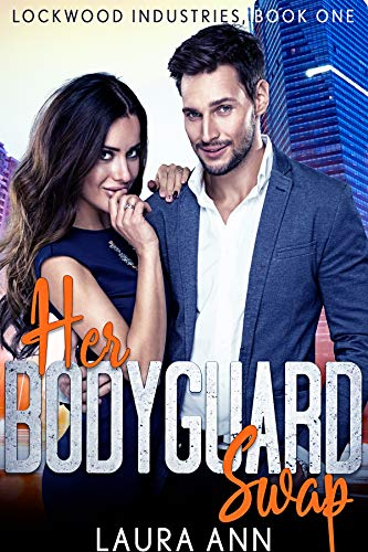 Her Bodyguard Swap (Lockwood Industries Book 1)  Laura Ann