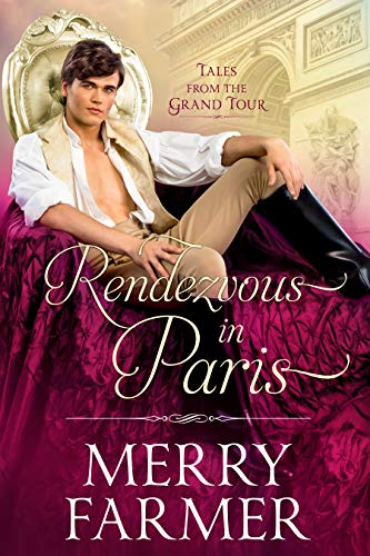 Rendezvous in Paris (Tales from the Grand Tour Book 2)  Merry Farmer