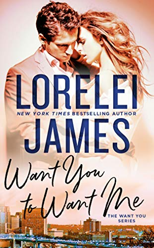 Want You to Want Me (The Want You Series Book 2) Lorelei James