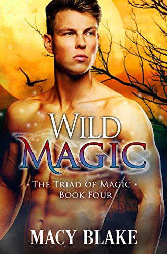 Wild Magic (The Triad of Magic Book 4)  Macy Blake