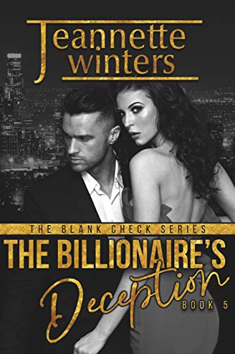 The Billionaire's Deception (The Blank Check Series Book 5)  Jeannette Winters