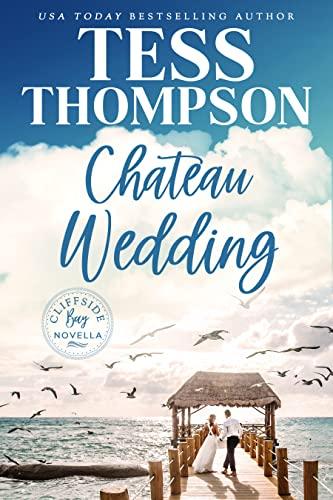 Chateau Wedding: A Cliffside Bay Short Tess Thompson