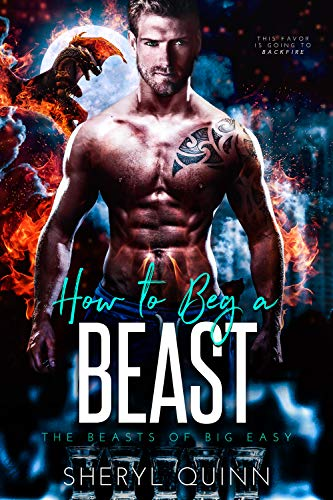 How to Beg a Beast (The Beasts of Big Easy Book 3) Sheryl Quinn
