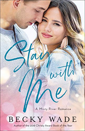 Stay with Me (Misty River Romance, A Book #1)  Becky Wade