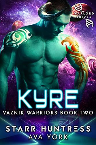 Kyre: Warlord Brides (Warriors of Vaznik Book 2)  Ava York and Starr Huntress