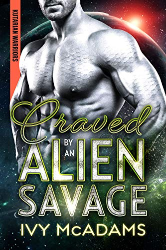 Craved by an Alien Savage: A Sci-fi Alien Warrior Romance (Kutarian Warriors Book 3)  Ivy McAdams
