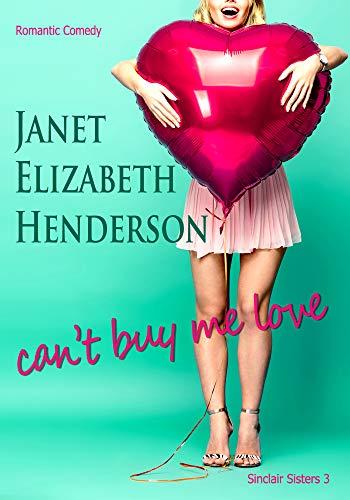 Can't Buy Me Love: Romantic Comedy (Sinclair Sisters Trilogy Book 3) Janet Elizabeth Henderson