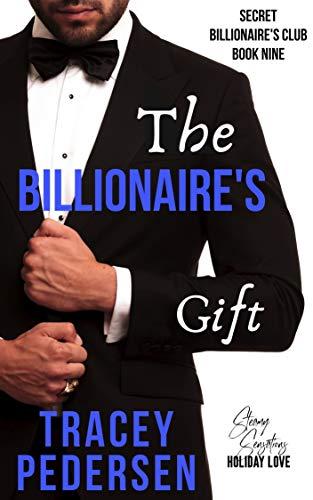 The Billionaire's Gift: Steamy Sensations Romance (Secret Billionaire's Club Book 9) Tracey Pedersen