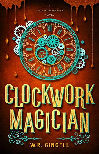 Clockwork Magician (Two Monarchies Sequence Book 4)  W.R. Gingell