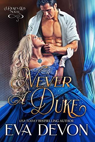 Never A Duke (Dukes' Club Book 11)  Eva Devon