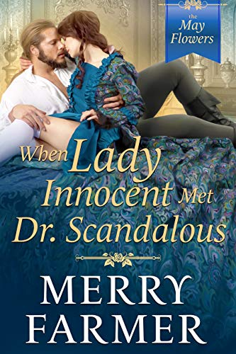 When Lady Innocent Met Dr. Scandalous (The May Flowers Book 5)  Merry Farmer