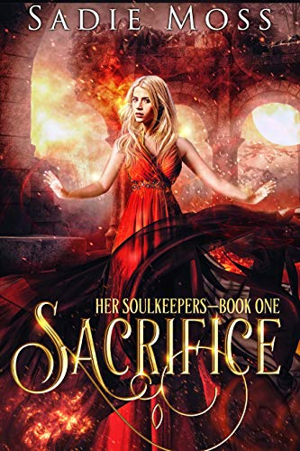 Sacrifice: A Fantasy Romance (Her Soulkeepers Book 1)  Sadie Moss