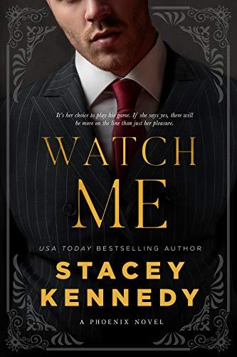 Watch Me (Phoenix Book 1) Stacey Kennedy