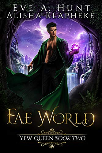Fae World: Yew Queen Book Two  Eve A. Hunt