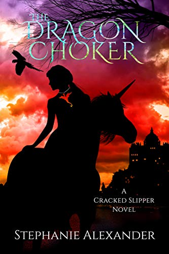 The Dragon Choker (Cracked Slipper Series Book 2)  Stephanie Alexander