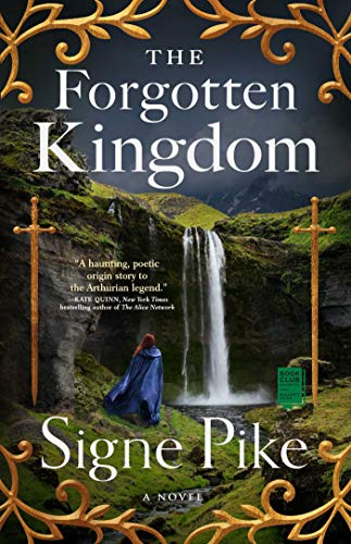 The Forgotten Kingdom: A Novel (The Lost Queen Book 2) Signe Pike