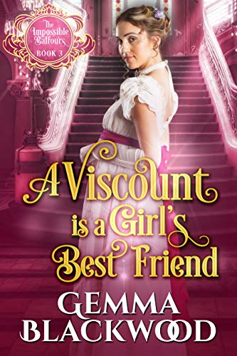 A Viscount is a Girl's Best Friend (The Impossible Balfours Book 3)  Gemma Blackwood