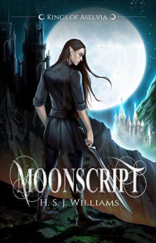 Moonscript (Kings of Aselvia Book 1)  H.S.J. Williams