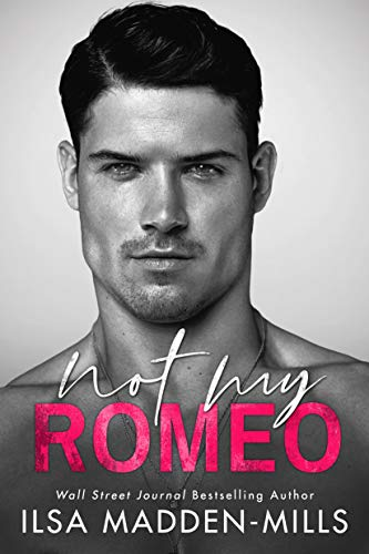 Not My Romeo (The Game Changers Book 1) Ilsa Madden-Mills