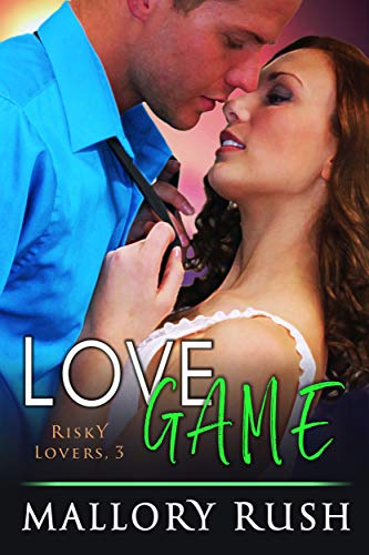 Love Game (Risky Lovers, Book 3) Mallory Rush