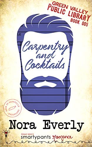 Carpentry and Cocktails: A Heartfelt Small Town Romance (Green Valley Library Book 5)  Smartypants Romance and Nora Everly