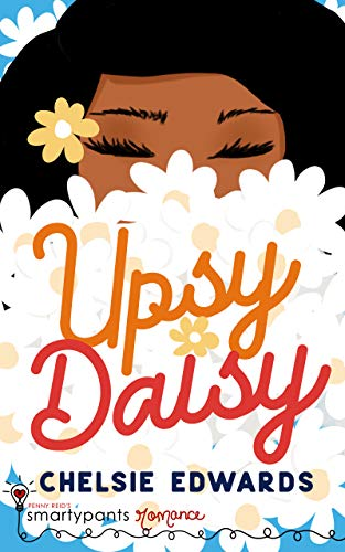 Upsy Daisy: A First Love College Romance  Smartypants Romance and Chelsie Edwards