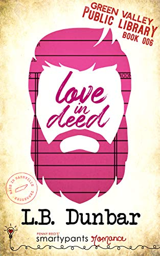 Love in Deed: A Silver Fox Small Town Romance (Green Valley Library Book 6)  Smartypants Romance and L.B. Dunbar