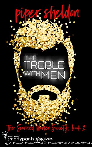 The Treble With Men: A Secret Identity Romance (Scorned Women Society Book 2)  Smartypants Romance and Piper Sheldon