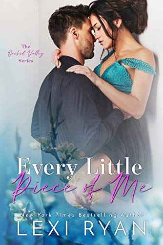 Every Little Piece of Me (Orchid Valley Book 1)  Lexi Ryan
