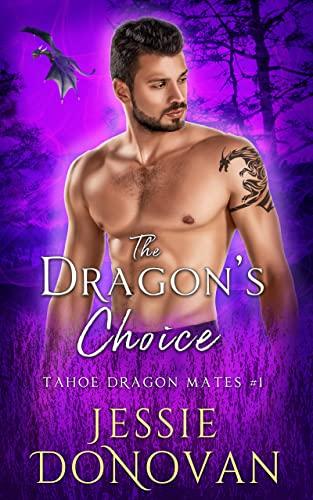 The Dragon's Choice (Tahoe Dragon Mates Book 1)  Jessie Donovan and Hot Tree Editing