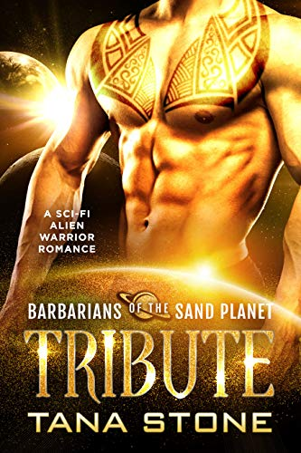 Tribute: A Sci-Fi Alien Warrior Romance (Barbarians of the Sand Planet Book 4)  Tana Stone