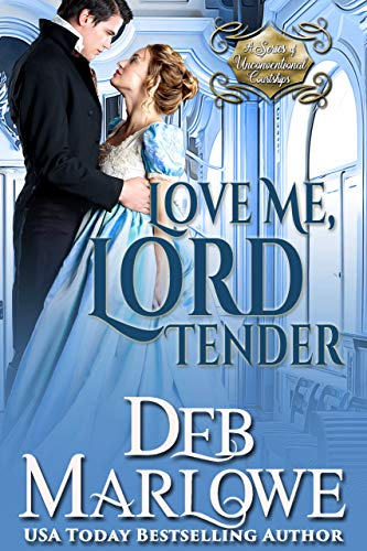 Love Me, Lord Tender (A Series of Unconventional Courtships Book 1) Deb Marlowe