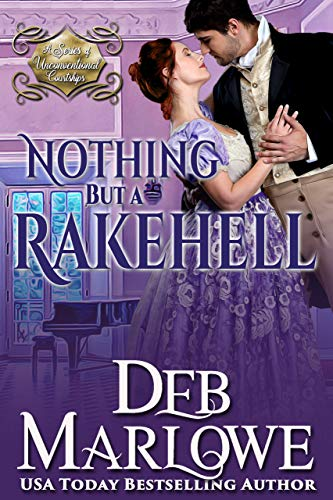 Nothing But a Rakehell (A Series of Unconventional Courtships Book 2)  Deb Marlowe