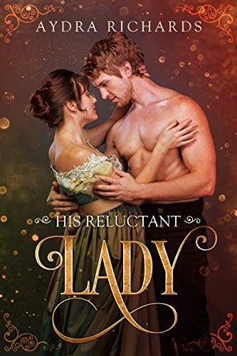His Reluctant Lady  Aydra Richards