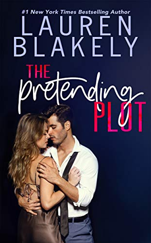 The Pretending Plot (Caught Up In Love: The Swoony New Reboot of the Contemporary Romance Series Book 1)  Lauren Blakely