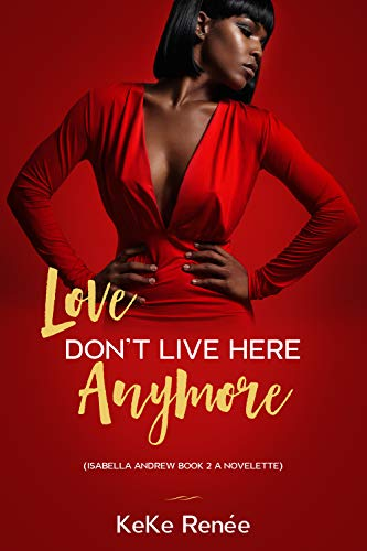 Love Don't Live Here Anymore: Isabella Andrew Book 2 KeKe Renée
