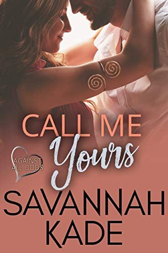 Call Me Yours (Against All Odds Book 2) Savannah Kade